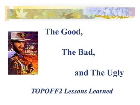 The Good, The Bad, and The Ugly TOPOFF2 Lessons Learned.