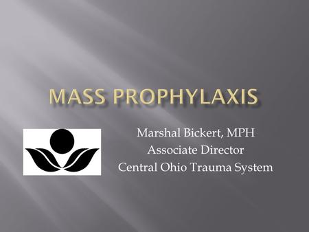 Marshal Bickert, MPH Associate Director Central Ohio Trauma System.