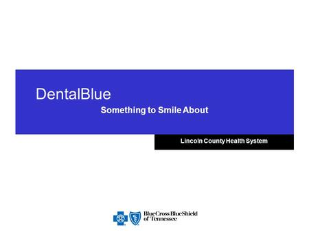 DentalBlue Something to Smile About Lincoln County Health System.