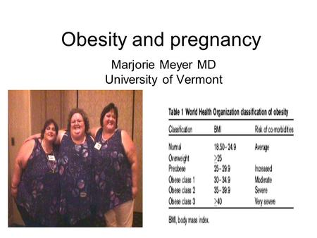 Obesity and pregnancy Marjorie Meyer MD University of Vermont.