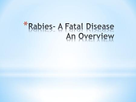 * Rabies is a zoonotic disease (a disease that is transmitted from animals to humans) that is caused by a virus. * Nearly half of those bitten by suspect.