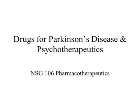 Drugs for Parkinson's Disease & Psychotherapeutics NSG 106 Pharmacotherapeutics.