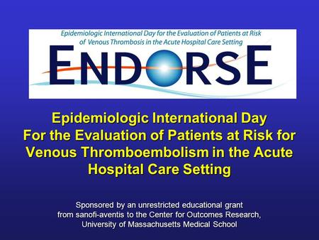 Epidemiologic International Day For the Evaluation of Patients at Risk for Venous Thromboembolism in the Acute Hospital Care Setting Sponsored by an unrestricted.