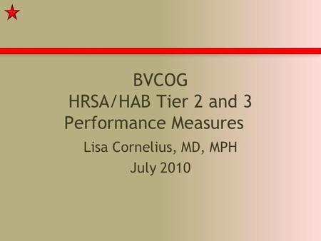 BVCOG HRSA/HAB Tier 2 and 3 Performance Measures Lisa Cornelius, MD, MPH July 2010.