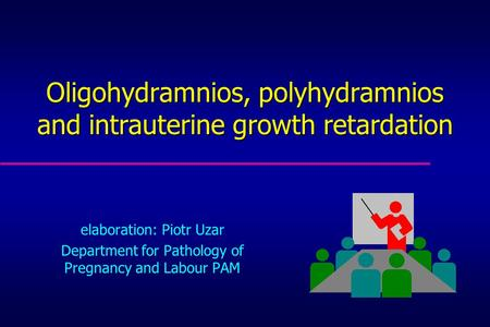Oligohydramnios, polyhydramnios and intrauterine growth retardation elaboration: Piotr Uzar Department for Pathology of Pregnancy and Labour PAM.