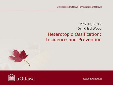 Heterotopic Ossification: Incidence and Prevention May 17, 2012 Dr. Kristi Wood.