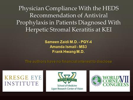 Physician Compliance With the HEDS Recommendation of Antiviral Prophylaxis in Patients Diagnosed With Herpetic Stromal Keratitis at KEI Sameen Zaidi M.D.