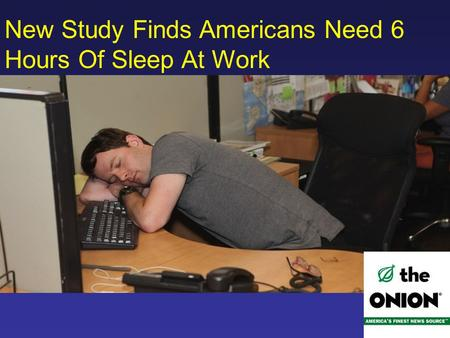 New Study Finds Americans Need 6 Hours Of Sleep At Work.