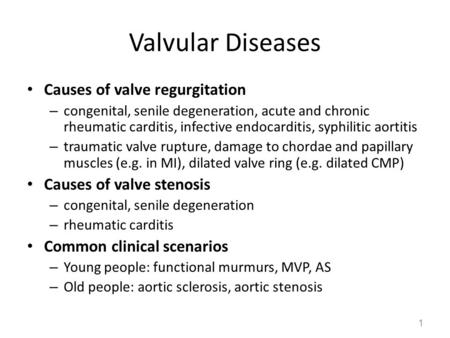 Valvular Diseases Causes of valve regurgitation