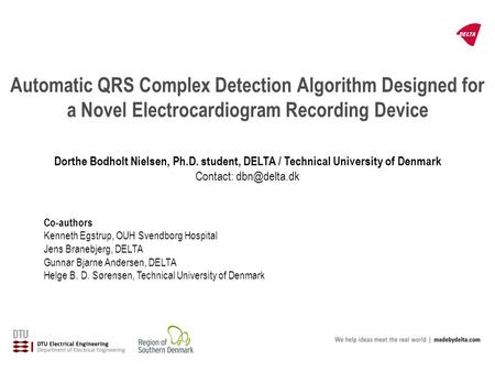 Automatic QRS Complex Detection Algorithm Designed for a Novel Electrocardiogram Recording Device Co-authors Kenneth Egstrup, OUH Svendborg Hospital Jens.
