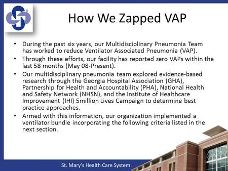 How We Zapped VAP During the past six years, our Multidisciplinary Pneumonia Team has worked to reduce Ventilator Associated Pneumonia (VAP). Through these.