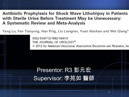 1 Presentor: R3 彭元宏 Supervisor: 李苑如 醫師. Introduction SINCE its introduction in 1980, shock wave lithotripsy has become a common treatment for most renal.