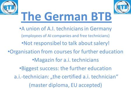 The German BTB A union of A.I. technicians in Germany (employees of AI companies and free technicians) Not responsibel to talk about salery! Organisation.