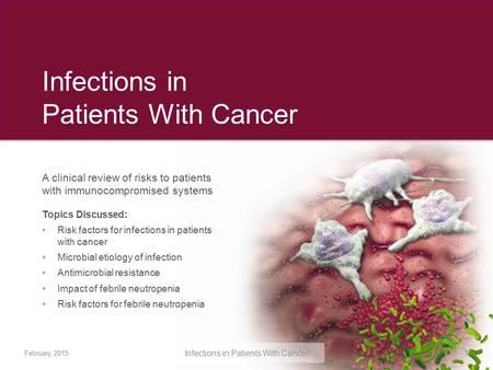 Infections in Patients With Cancer February 2015 Infections in Patients With Cancer1 A clinical review of risks to patients with immunocompromised systems.