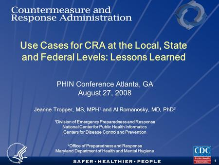 TM 1 PHIN Conference Atlanta, GA August 27, 2008 Jeanne Tropper, MS, MPH 1 and Al Romanosky, MD, PhD 2 1 Division of Emergency Preparedness and Response.