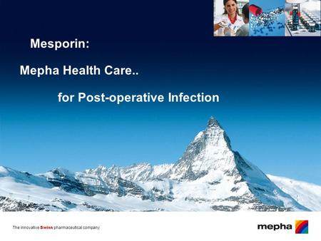 The innovative Swiss pharmaceutical company Mesporin: Mepha Health Care.. for Post-operative Infection.