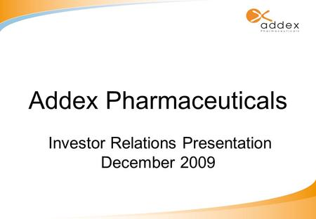 Addex Pharmaceuticals Investor Relations Presentation December 2009.
