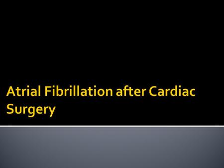 ACC/AHA/ESC 2006 Guidelines for the Management of Patients With Atrial Fibrillation* recommend :  Oral B Blockers to prevent post operative atrial.