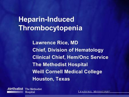 Heparin-Induced Thrombocytopenia Lawrence Rice, MD Chief, Division of Hematology Clinical Chief, Hem/Onc Service The Methodist Hospital Weill Cornell Medical.