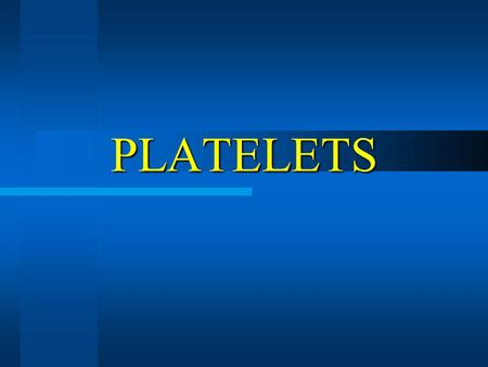 PLATELETS. PLETELET PHYSIOLOGY Platelets Production: Hematopoietic stem cell  Megakaryoblast  Megakaryocyte  Fragmentation of cytoplasm Platelets.