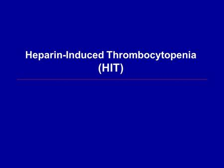 Heparin-Induced Thrombocytopenia (HIT). HIT is an immune-mediated adverse effect of heparin that paradoxically increases risk of thrombosis Heparin-Induced.