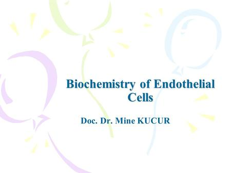 Biochemistry of Endothelial Cells Doc. Dr. Mine KUCUR.