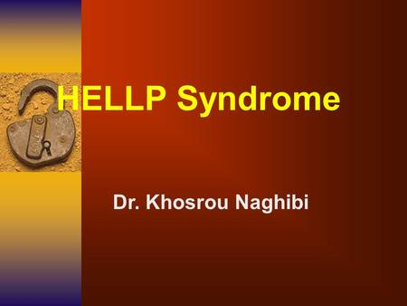 HELLP Syndrome Dr. Khosrou Naghibi. HELLP Syndrome may it be a separate entity? yes.