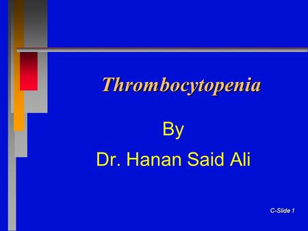 C-Slide 1 Thrombocytopenia By Dr. Hanan Said Ali.