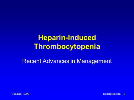 Updated 10/00medslides.com1 Heparin-Induced Thrombocytopenia Recent Advances in Management.