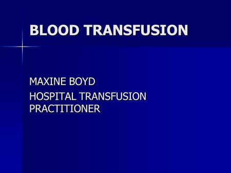 BLOOD TRANSFUSION MAXINE BOYD HOSPITAL TRANSFUSION PRACTITIONER.