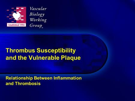 Thrombus Susceptibility and the Vulnerable Plaque Relationship Between Inflammation and Thrombosis.