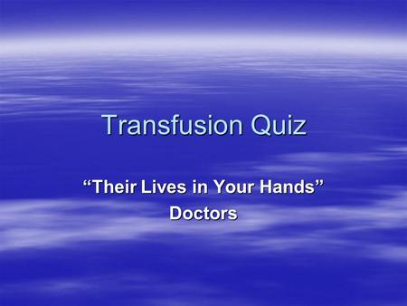 "Transfusion Quiz ""Their Lives in Your Hands"" Doctors."