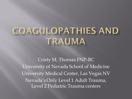 Cristy M. Thomas FNP-BC University of Nevada School of Medicine University Medical Center, Las Vegas NV Nevada's Only Level 1 Adult Trauma, Level 2 Pediatric.