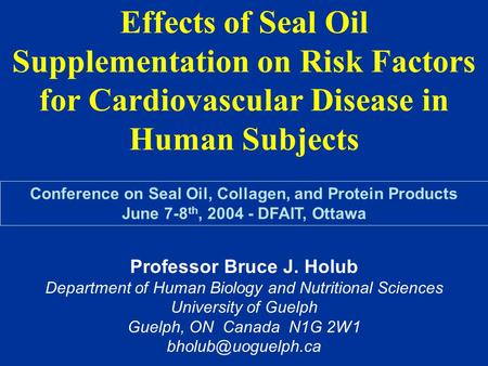 Effects of Seal Oil Supplementation on Risk Factors for Cardiovascular Disease in Human Subjects Conference on Seal Oil, Collagen, and Protein Products.