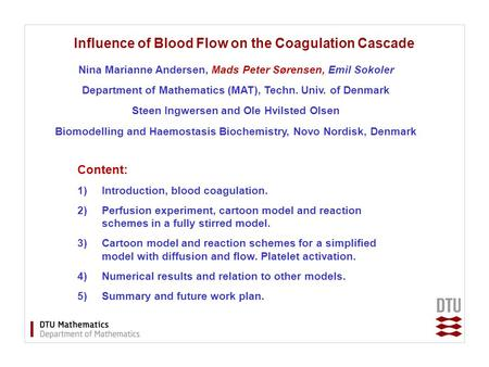 Influence of Blood Flow on the Coagulation Cascade Nina Marianne Andersen, Mads Peter Sørensen, Emil Sokoler Department of Mathematics (MAT), Techn. Univ.
