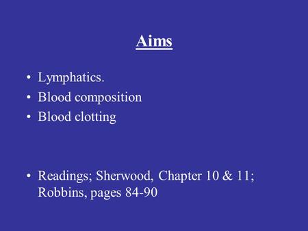Aims Lymphatics. Blood composition Blood clotting Readings; Sherwood, Chapter 10 & 11; Robbins, pages 84-90.
