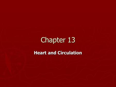 Chapter 13 Heart and Circulation. General features of the circulatory system The main propulsive organ is the ______ An_______ system distributes blood.