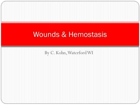 Wounds & Hemostasis By C. Kohn, Waterford WI.
