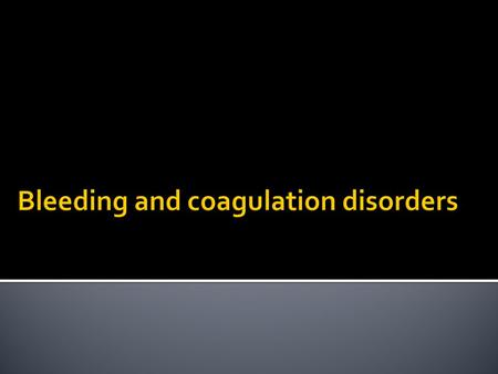 Bleeding and coagulation disorders