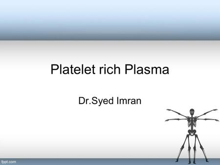 Platelet rich Plasma Dr.Syed Imran. Definition Platelet rich plasma (PRP), also termed autologous platelet gel, plasma rich in growth factors (PRGF) increased.