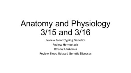 Anatomy and Physiology 3/15 and 3/16