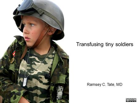 Transfusing tiny soldiers Ramsey C. Tate, MD. Applying combat-derived massive transfusion protocols to pediatric trauma patients.