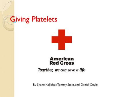 Giving Platelets By Shane Kelleher, Tommy Stein, and Daniel Coyle.