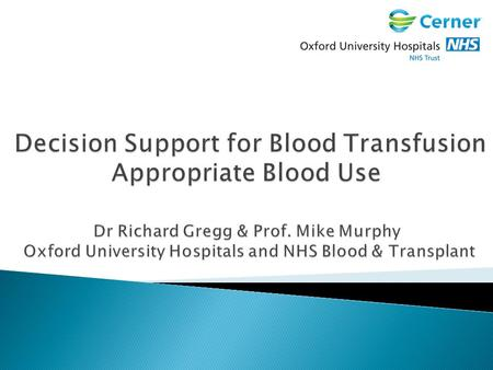  Is blood transfusion an important issue?  Is current transfusion practice adequate?  How can decision support software help?  Do the results support.