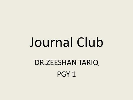 Journal Club DR.ZEESHAN TARIQ PGY 1. Clinical Scenario A 69 years old male is getting discharged from the hospital where he was admitted for an acute.