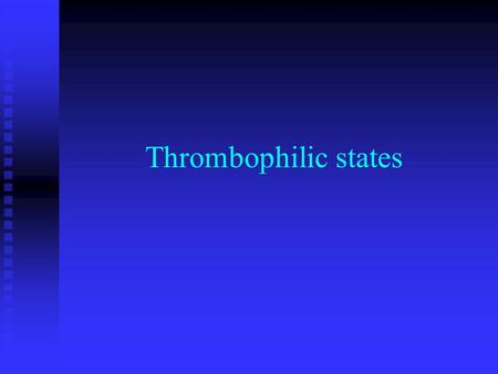 Thrombophilic states. Thrombophilic state is characterized by a shift in the coagulation balance in favour of hypercoagulability – i.e. easier and oftener.