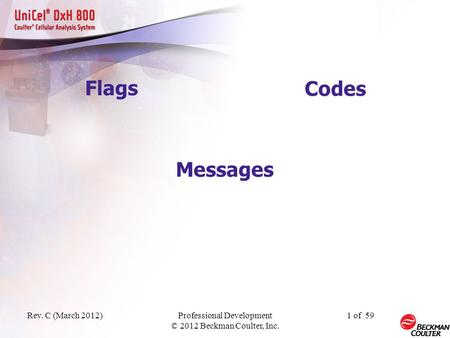 Rev. C (March 2012)Professional Development © 2012 Beckman Coulter, Inc. 1 of 59 Codes Messages Flags.