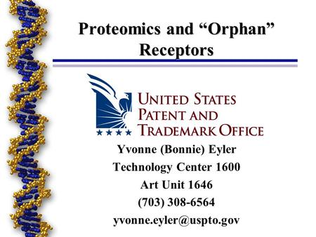 "Proteomics and ""Orphan"" Receptors Yvonne (Bonnie) Eyler Technology Center 1600 Art Unit 1646 (703) 308-6564"