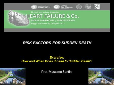 RISK FACTORS FOR SUDDEN DEATH Exercise: How and When Does it Lead to Sudden Death? Prof. Massimo Santini.
