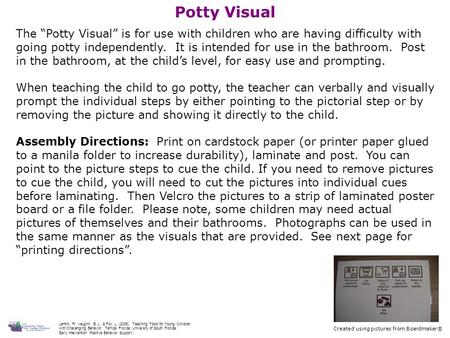 "Potty Visual The ""Potty Visual"" is for use with children who are having difficulty with going potty independently. It is intended for use in the bathroom."